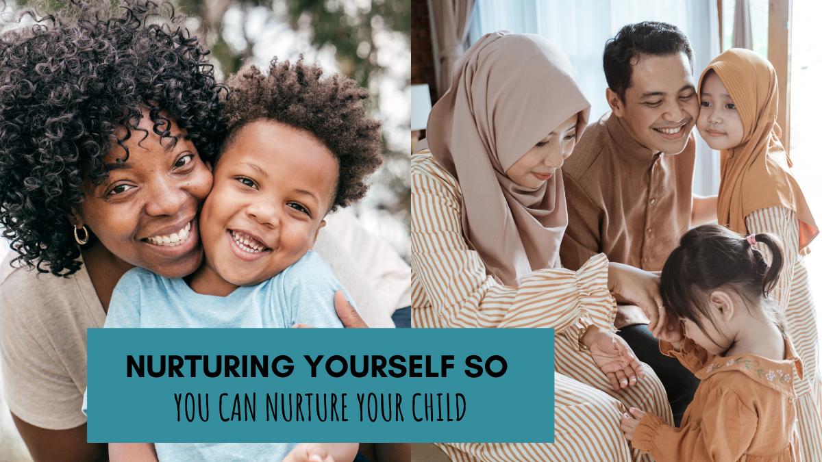 Nurturing yourself so you can nurture your child